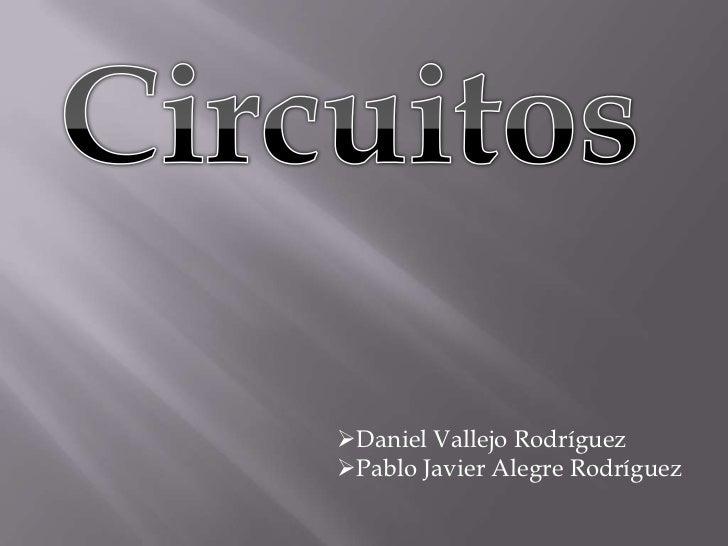 Circuitos<br /><ul><li>Daniel Vallejo Rodríguez