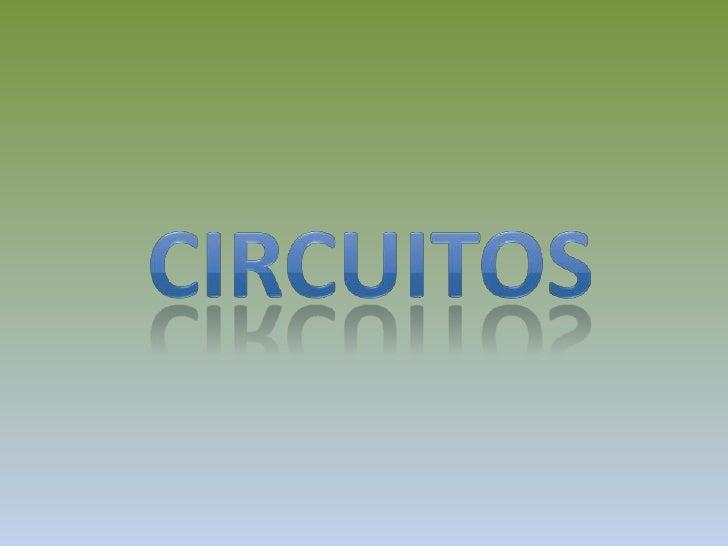 ¿Qué es un circuito?Un circuito es una red eléctrica (interconexión de dos o máscomponentes, talescomo resistencias, induc...
