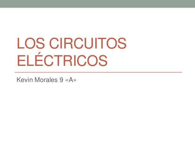 LOS CIRCUITOSELÉCTRICOSKevin Morales 9 «A»
