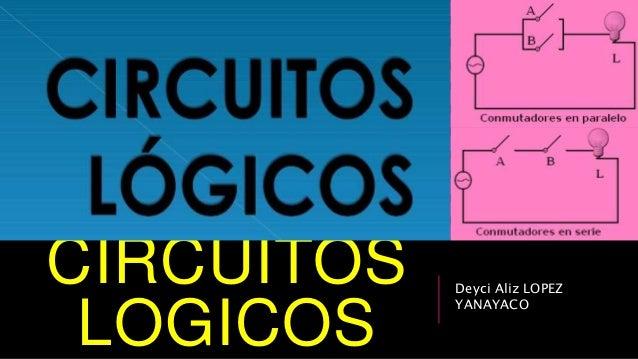 CIRCUITOS  LOGICOS  Deyci Aliz LOPEZ  YANAYACO