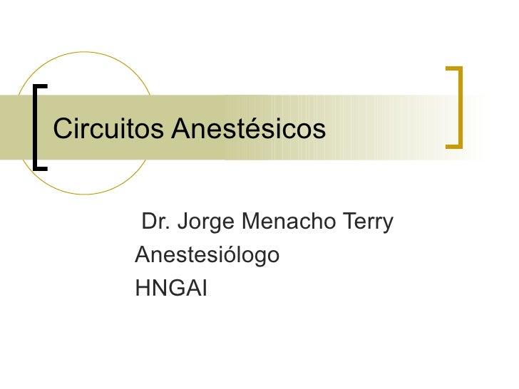 Circuitos Anestésicos Dr. Jorge Menacho Terry Anestesiólogo HNGAI