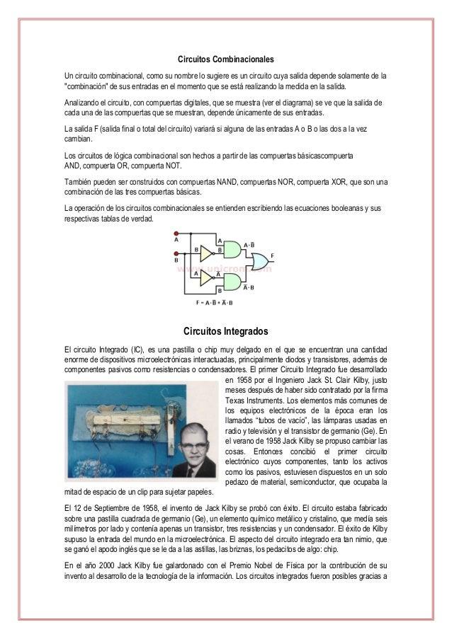 Circuitos Combinacionales Un circuito combinacional, como su nombre lo sugiere es un circuito cuya salida depende solament...