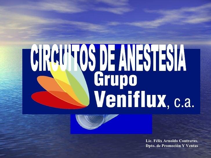 CIRCUITOS DE ANESTESIA  Lic. Félix Arnoldo Contreras. Dpto. de Promoción Y Ventas