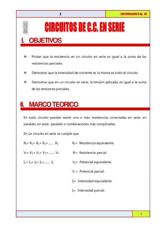 FISICA EXPERIMENTAL I III  CIRCUITOS DE C.C. EN SERIE  I. OBJETIVOS S Probar que la resistencia en un circuito en serie es...