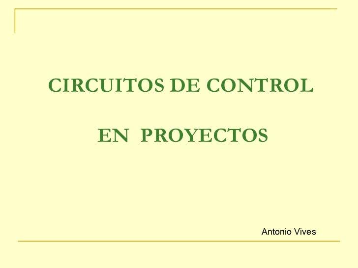 CIRCUITOS DE CONTROL  EN  PROYECTOS Antonio Vives