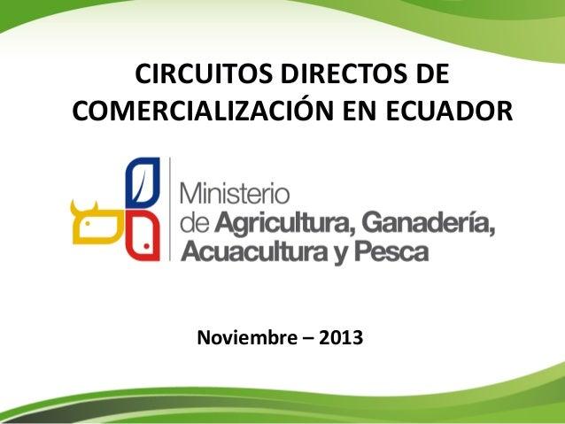 CIRCUITOS DIRECTOS DE COMERCIALIZACIÓN EN ECUADOR  Noviembre – 2013