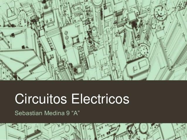 """Circuitos ElectricosSebastian Medina 9 """"A"""""""