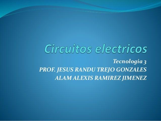 Tecnologia 3 PROF. JESUS RANDU TREJO GONZALES ALAM ALEXIS RAMIREZ JIMENEZ