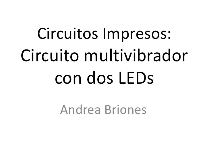 Circuitos Impresos:Circuito multivibrador     con dos LEDs     Andrea Briones