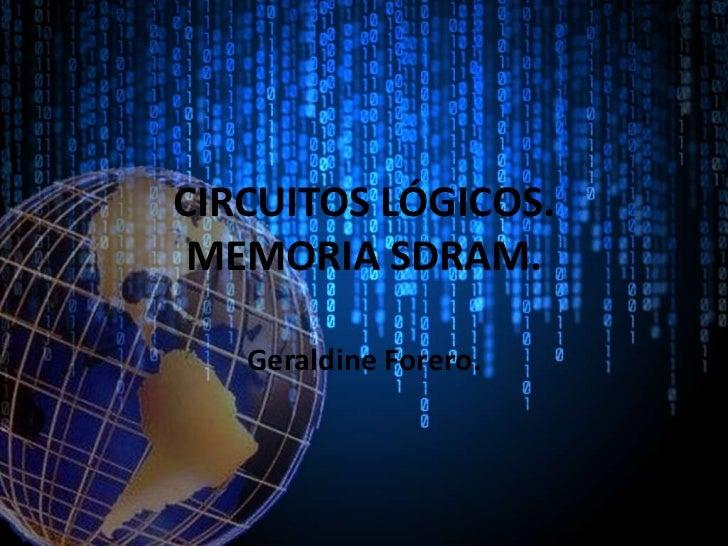 CIRCUITOS LÓGICOS. MEMORIA SDRAM.   Geraldine Forero.