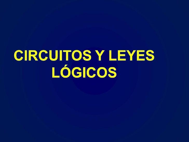 CIRCUITOS LÓGICOS  Son básicamente , un arreglo de interruptores conocidos como compuertas lógicas,  en que cada compuerta...