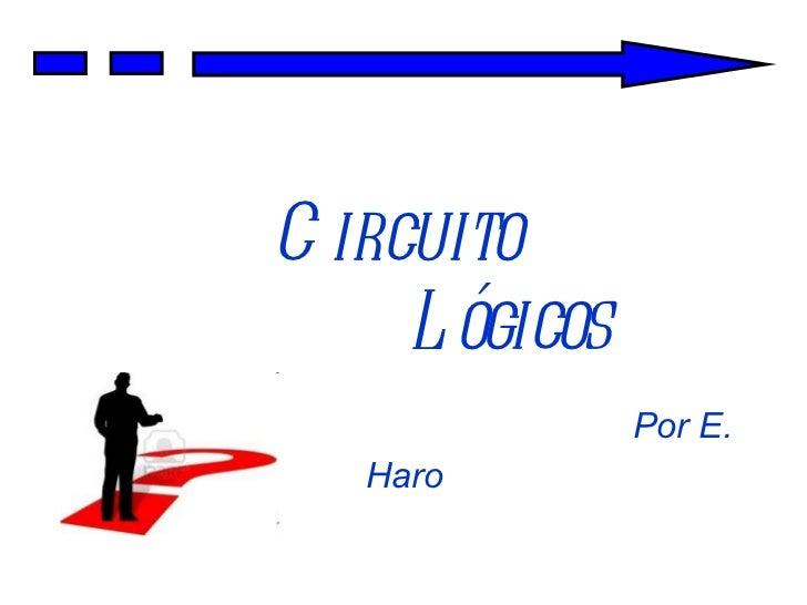 Circuito    Lógicos   Por E. Haro