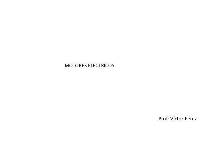 MOTORES ELECTRICOS                     Prof: Víctor Pérez