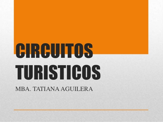 CIRCUITOS TURISTICOS MBA. TATIANA AGUILERA