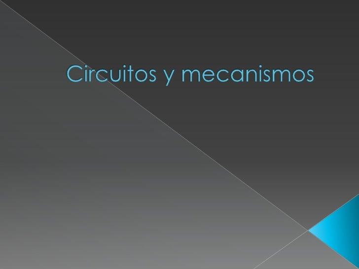 Circuitos y mecanismos<br />