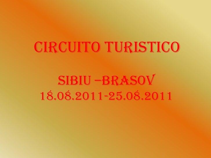 CIRCUITO TURISTICO<br />SIBIU –BRASOV<br />18.08.2011-25.08.2011<br />