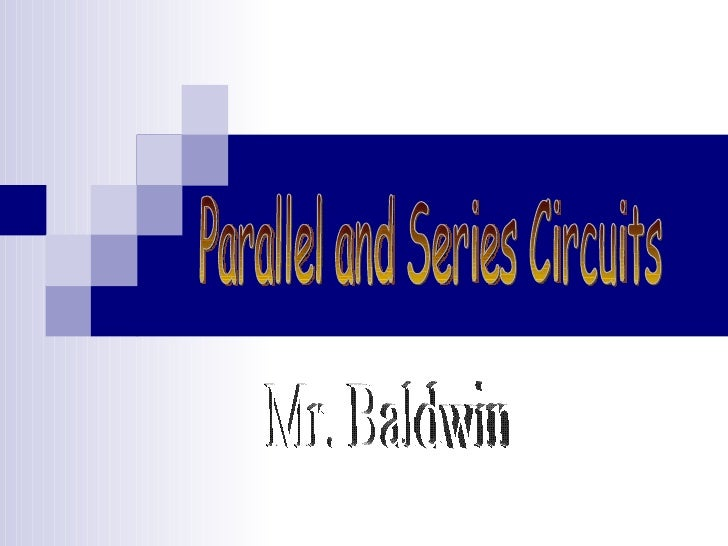 Mr. Baldwin Parallel and Series Circuits