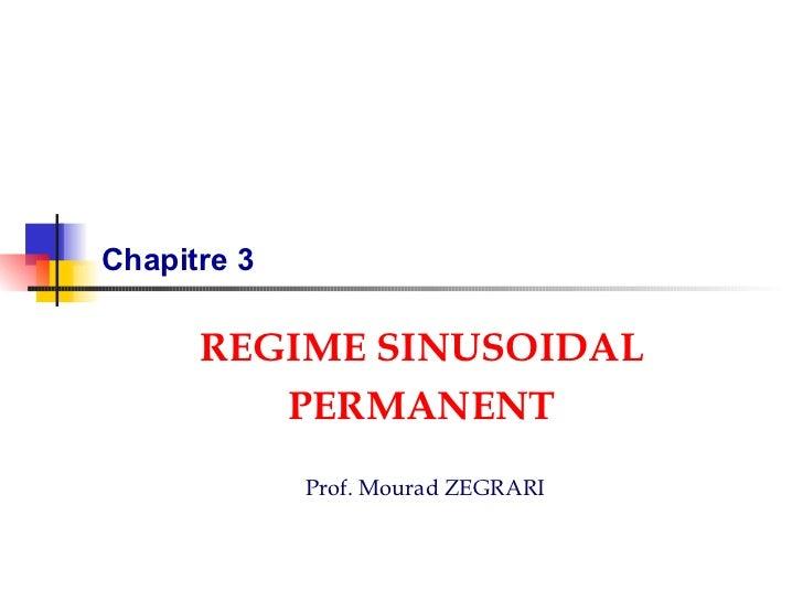 Chapitre 3 REGIME SINUSOIDAL PERMANENT Prof. Mourad ZEGRARI