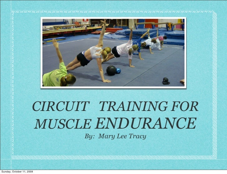 CIRCUIT TRAINING FOR                        MUSCLE ENDURANCE                              By: Mary Lee Tracy     Sunday, O...