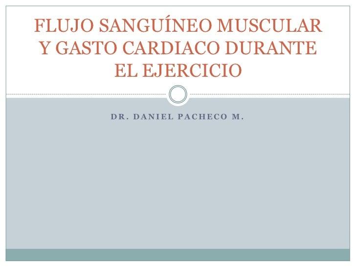 DR. DANIEL PACHECO M.<br />FLUJO SANGUÍNEO MUSCULAR Y GASTO CARDIACO DURANTE EL EJERCICIO<br />