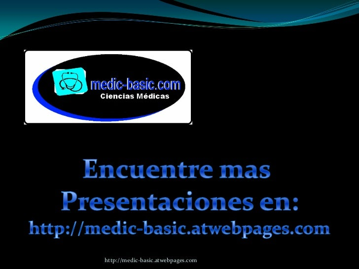 http://medic-basic.atwebpages.com<br />Encuentre mas <br />Presentaciones en:<br />http://medic-basic.atwebpages.com<br />