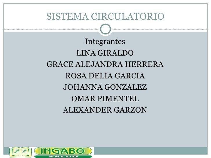 SISTEMA CIRCULATORIO <ul><li>Integrantes </li></ul><ul><li>LINA GIRALDO </li></ul><ul><li>GRACE ALEJANDRA HERRERA </li></u...