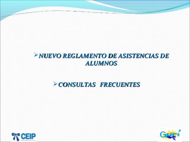 NUEVO REGLAMENTO DE ASISTENCIAS DENUEVO REGLAMENTO DE ASISTENCIAS DE ALUMNOSALUMNOS CONSULTAS FRECUENTESCONSULTAS FRECUE...