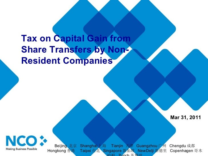 Tax on Capital Gain from Share Transfers by Non-Resident Companies Mar 31, 2011 Beijing  北京  Shanghai 上海  Tianjin  天津  Gua...