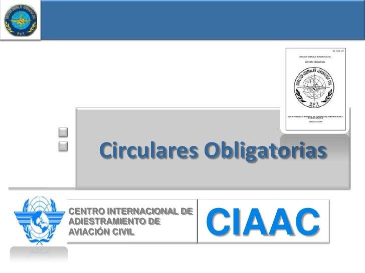 Circulares ObligatoriasCENTRO INTERNACIONAL DEADIESTRAMIENTO DEAVIACIÓN CIVIL            CIAAC