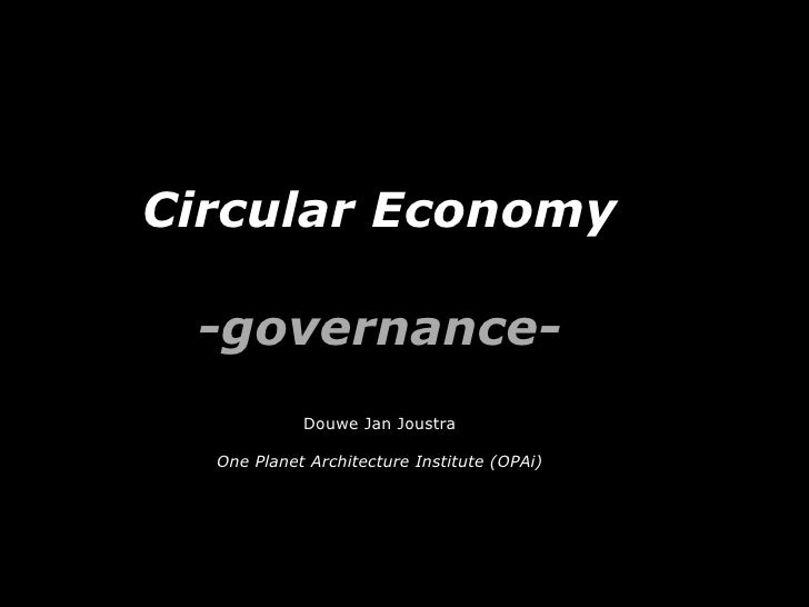 Circular Economy -governance-            Douwe Jan Joustra  One Planet Architecture Institute (OPAi)