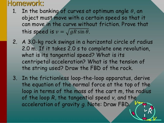 Homework: 1. In the banking of curves at optimum angle 𝜃, an object must move with a certain speed so that it can move in ...