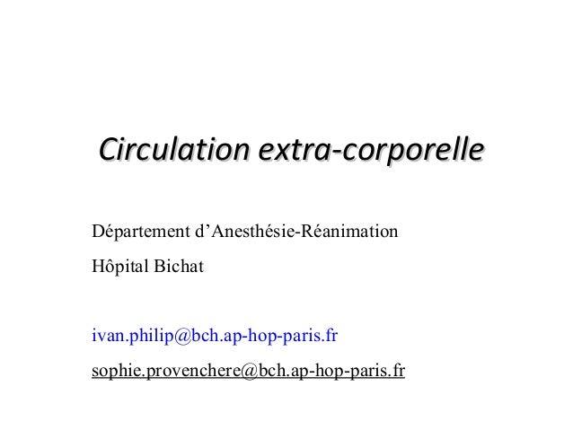 CCiirrccuullaattiioonn eexxttrraa--ccoorrppoorreellllee  Département d'Anesthésie-Réanimation  Hôpital Bichat  ivan.philip...