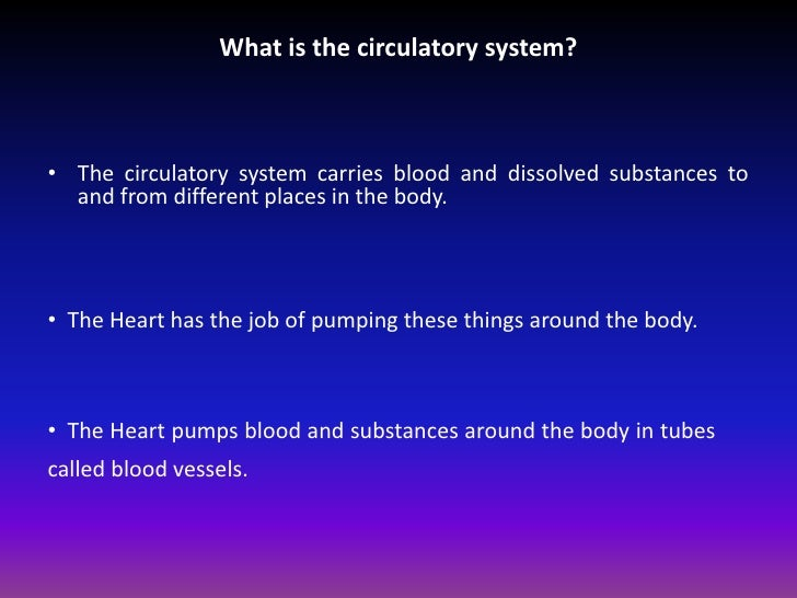 What is the circulatory system?<br />The circulatory system carries blood and dissolved substances to and from different p...