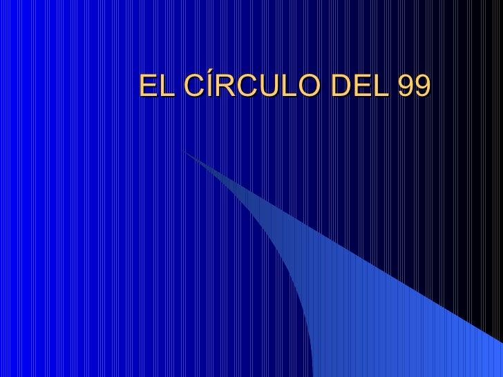 EL C ÍRCULO DEL 99