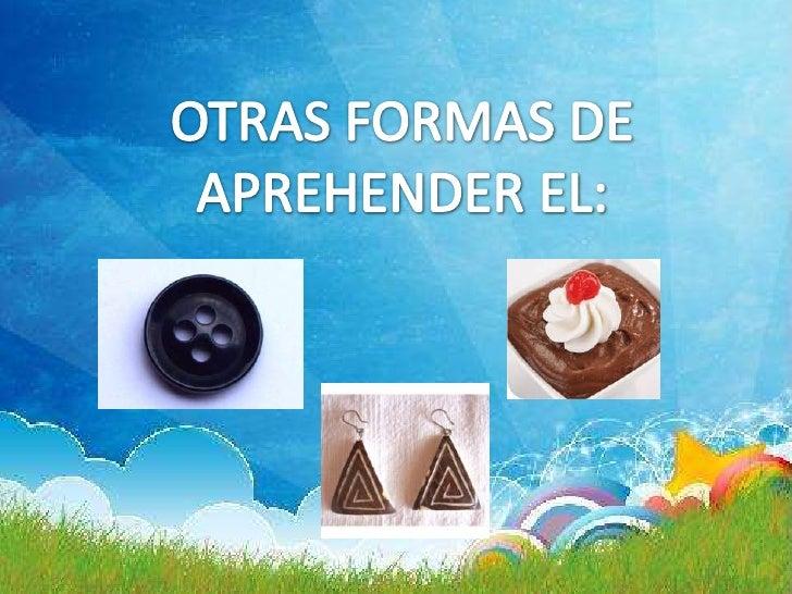 OTRAS FORMAS DE <br />APREHENDER EL:<br />