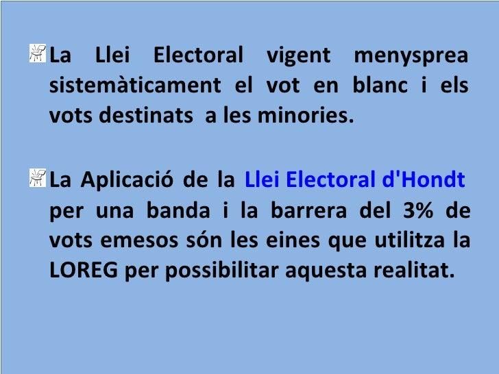 <ul><li>La Llei Electoral vigent menysprea sistemàticament el vot en blanc i els vots destinats  a les minories. </li></ul...