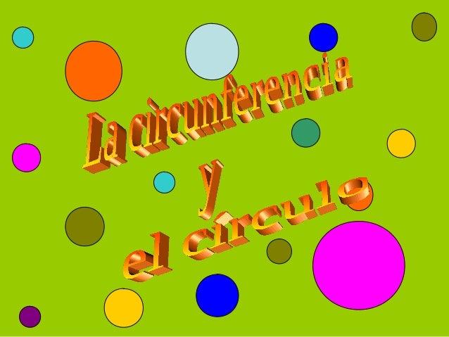 Elementos Puntos y rectas en una circunferencia Posiciones relativas a dos circunferencias El número PI Longitud de la cir...