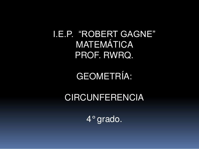 """I.E.P. """"ROBERT GAGNE""""MATEMÁTICAPROF. RWRQ.GEOMETRÍA:CIRCUNFERENCIA4° grado."""
