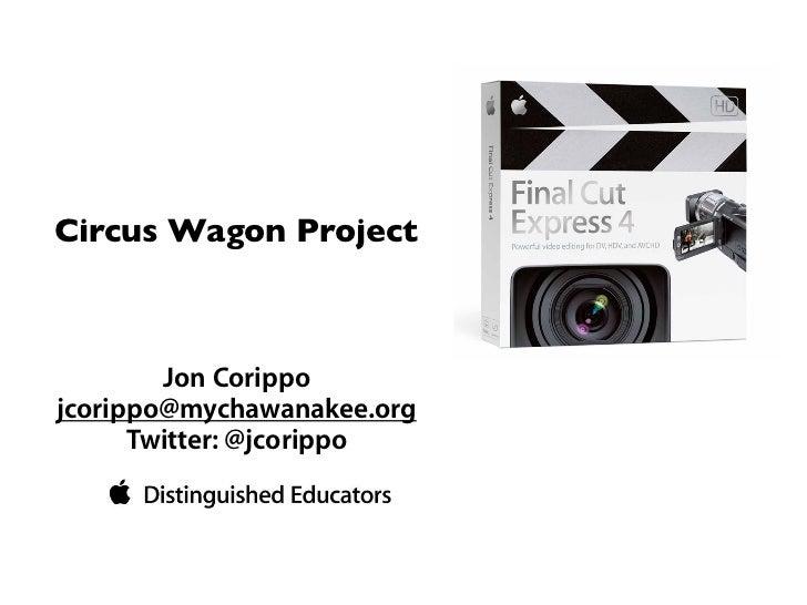 Circus Wagon Project        Jon Corippojcorippo@mychawanakee.org      Twitter: @jcorippo