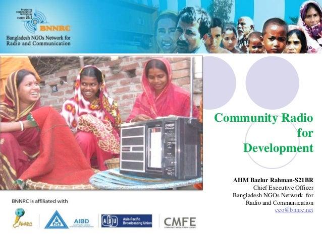 Community Radio for Development AHM Bazlur Rahman-S21BR Chief Executive Officer Bangladesh NGOs Network for Radio and Comm...