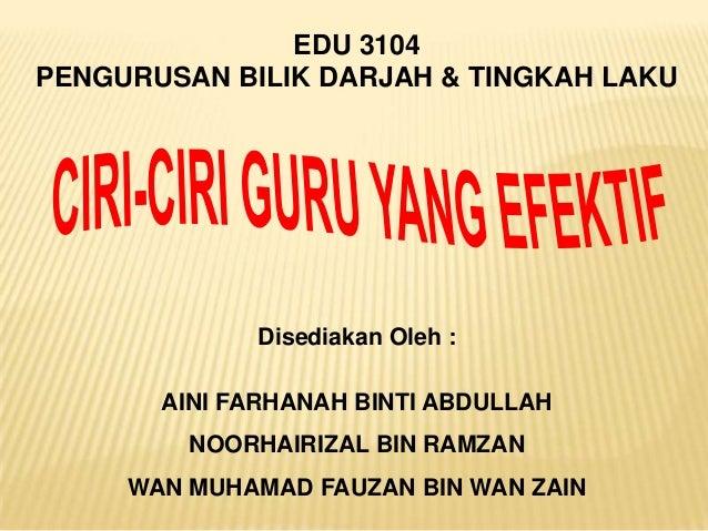 EDU 3104PENGURUSAN BILIK DARJAH & TINGKAH LAKU             Disediakan Oleh :       AINI FARHANAH BINTI ABDULLAH         NO...