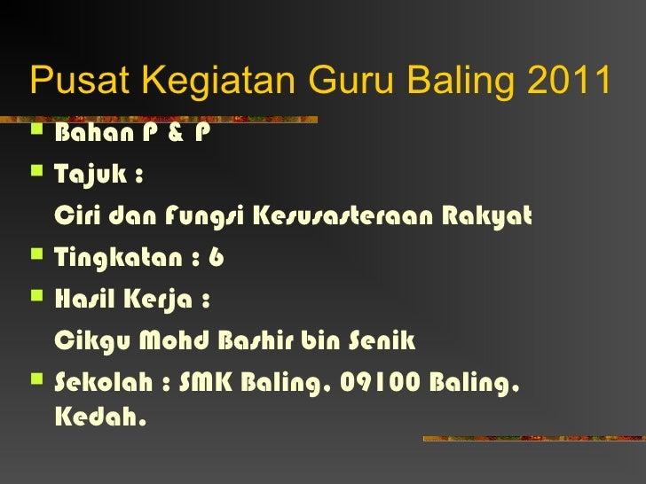 Pusat Kegiatan Guru Baling 2011   Bahan P & P   Tajuk :    Ciri dan Fungsi Kesusasteraan Rakyat   Tingkatan : 6   Hasi...