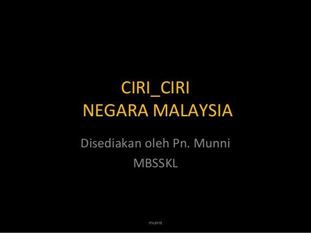 CIRI_CIRINEGARA MALAYSIADisediakan oleh Pn. MunniMBSSKLmunni