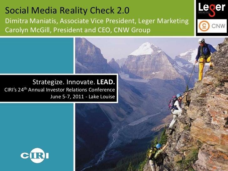 Social Media Reality Check 2.0<br />Dimitra Maniatis, Associate Vice President, Leger Marketing<br />Carolyn McGill, Presi...
