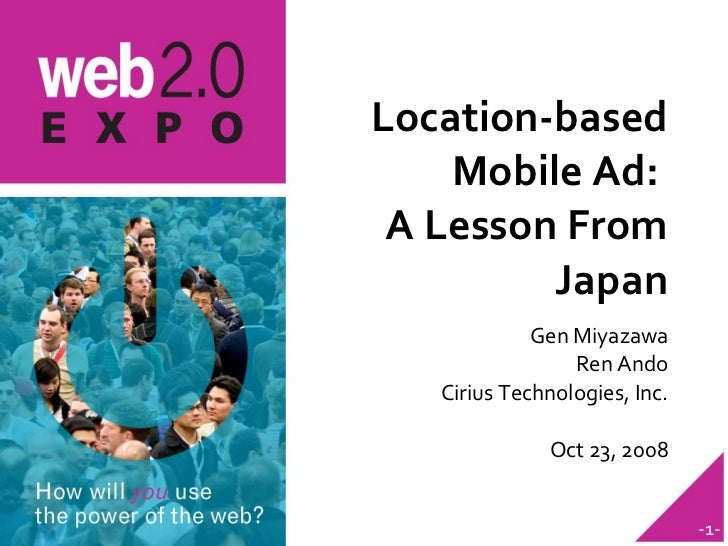 Location-based Mobile Ad:  A Lesson From Japan <ul><li>Gen Miyazawa </li></ul><ul><li>Ren Ando </li></ul><ul><li>Cirius Te...