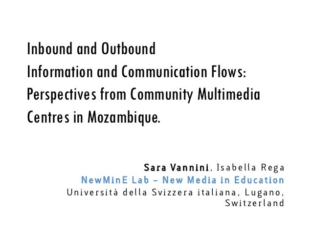 Inbound and OutboundInformation and Communication Flows:Perspectives from Community MultimediaCentres in Mozambique.      ...