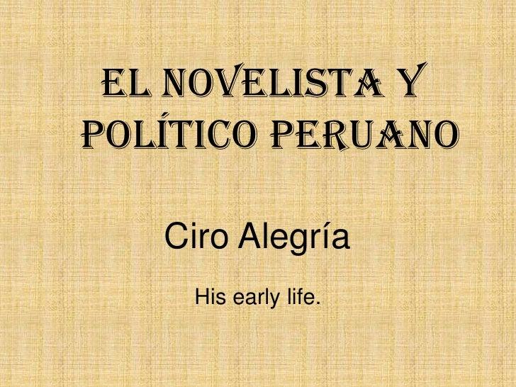 El novelista y políticoperuano<br />Ciro Alegría<br />Hisearlylife. <br />