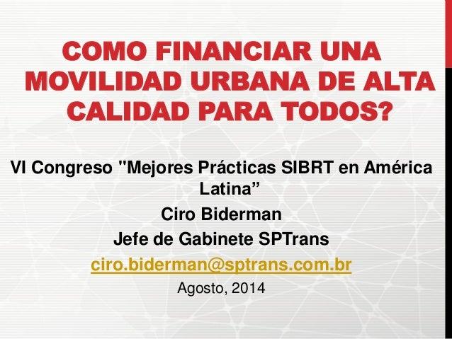 Ciro Biderman - Como Financiar Movilidad Urbana de Alta Calidad