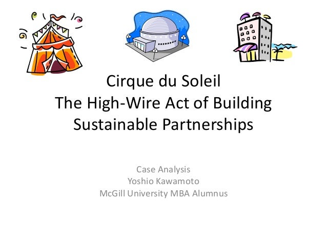Cirque du SoleilThe High-Wire Act of Building  Sustainable Partnerships              Case Analysis            Yoshio Kawam...