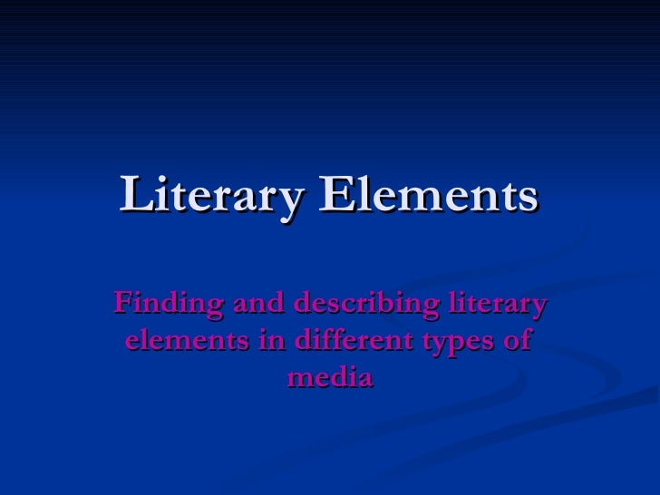 Literary Elements Finding and describing literary elements in different types of media